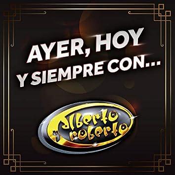 Ayer, Hoy Y Siempre Con… Alberto Y Roberto