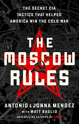 Compare Textbook Prices for The Moscow Rules: The Secret CIA Tactics That Helped America Win the Cold War  ISBN 9781541762190 by Mendez, Antonio J.,Mendez, Jonna