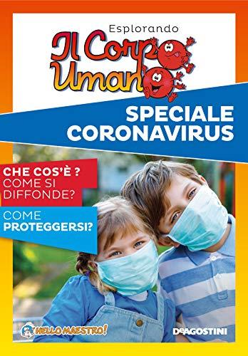 Esplorando il corpo umano. Speciale Coronavirus. Che cos'è? Come si diffonde? Come proteggersi?
