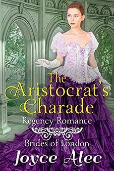 The Aristocrat's Charade: Regency Romance (Brides of London) by [Joyce Alec]