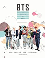 BTS The Ultimate Fan Book: Experience the K-Pop Phenomenon! (Y)