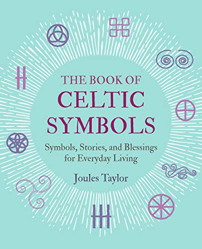 The Book of Celtic Symbols: Symbols, stories, and blessings for everyday living