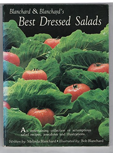 Blanchard & Blanchard's Best Dressed Salads: An Entertaining collection of scrumptious Salad recipes, Anecdotes and Illustrations