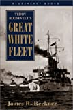 Teddy Roosevelt's Great White Fleet (Bluejacket Books) by James R. Reckner (2001-03-04)