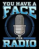 You Have A Face For Radio: Funny You Have A Face For Radio Broadcaster & Podcaster Pun 2021-2022 Weekly Planner & Gratitude Journal (110 Pages, 8' x ... Notes, Thankfulness Reminders & To Do Lists