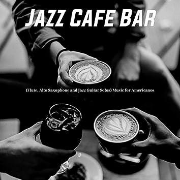 (Flute, Alto Saxophone and Jazz Guitar Solos) Music for Americanos