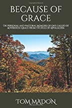Because of Grace: The Personal and Pastoral Memoirs of one Called by Sovereign Grace from the Hills of Appalachia