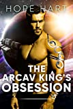 The Arcav King's Obsession: Sci Fi Alien Romance Book 2 (Arcav Alien Invasion)