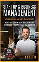 Start Up & Business Management: Entrepreneurship and small business guide: how to manage your social media, marketing, ethics public policy and finally sell your brand.Special focus on food & beverage (Real Estate Home & Business)