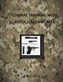 Combat Training with Pistols, M9 and M11 (Army Field Manual)