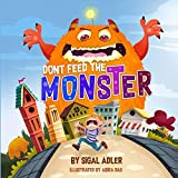 Dont Feed the Monster: Help Kids Overcome their Fears (Bedtimes Story Fiction Children's Picture Book)
