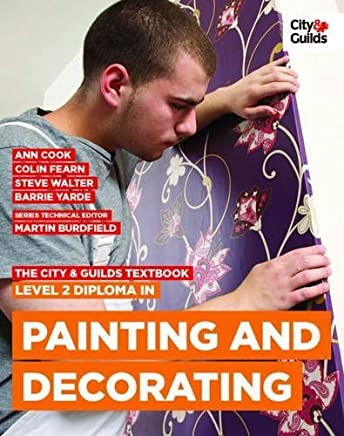[(The City & Guilds Textbook: Level 2 Diploma in Painting & Decorating)] [ By (author) Ann Cook, By (author) Colin Fearn, By (author) Steve Walter, By (author) Tom Little, By (author) Barrie Yarde, Edited by Martin Burdfield, Edited by Barrie Yarde ] [May, 2014]