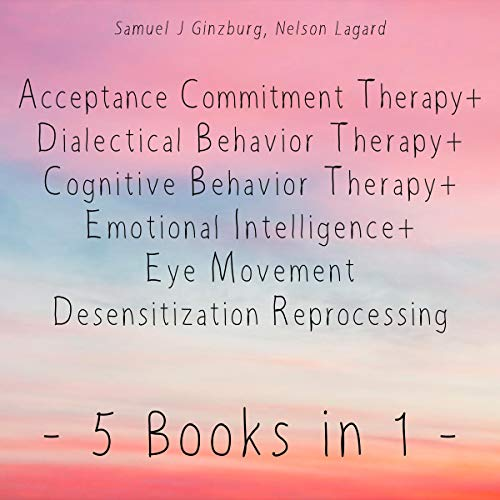 『Acceptance Commitment Therapy + Dialectical Behavior Therapy + Cognitive Behavior Therapy + Emotional Intelligence + Eye Movement Desensitization Reprocessing』のカバーアート