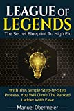League Of Legends - The Secret Blueprint To High Elo: With...