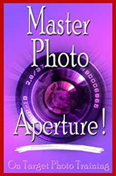 Master Photo Aperture! (On Target Photo Training Book 4) by [Dan Eitreim]