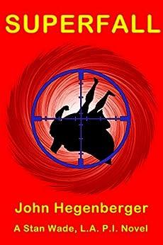 Superfall: A Stan Wade, LA PI Novel by [John Hegenberger]