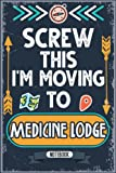 Screw This I m Moving To Medicine Lodge: Hilarious Sarcastic Medicine Lodge Traveling Notebook Journal | Vintage Cover Design With Funny Saying To ... Birthdays, White Elephant, Thanksgiving