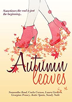 Autumn Leaves: Chick-lit Anthology by [Samantha Bond, Carla Caruso, Laura Greaves, Georgina Penney, Katie Spain, Sandy Vaile, Daniella Caruso]