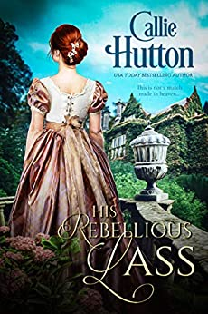 His Rebellious Lass (Scottish Hearts Book 1) by [Callie Hutton]