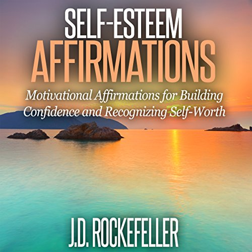 Self-Esteem Affirmations: Motivational Affirmations for Building Confidence and Recognizing Self-Worth cover art