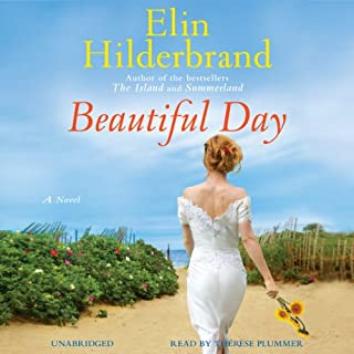 Beautiful Day     A Novel              By:                                                                                                                                 Elin Hilderbrand                               Narrated by:                                                                                                                                 Therese Plummer                      Length: 12 hrs and 20 mins     360 ratings     Overall 4.2