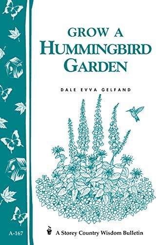 Grow a Hummingbird Garden: Storey's Country Wisdom Bulletin A-167 (Storey Country Wisdom Bulletin) by [Dale Evva Gelfand]