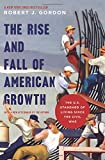 The Rise and Fall of American Growth: The U.S. Standard of Living since the Civil War (The Princeton Economic History of the Western World (70))