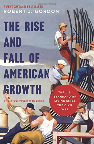 Download The Rise And Fall Of American Growth: The U.S. Standard Of Living Since The Civil War (The Princeton Economic History Of T... 
