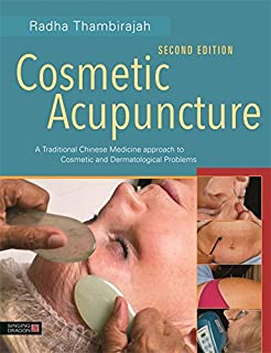Cosmetic Acupuncture, Second Edition: A Traditional Chinese Medicine Approach to Cosmetic and Dermatological Problems (English Edition)