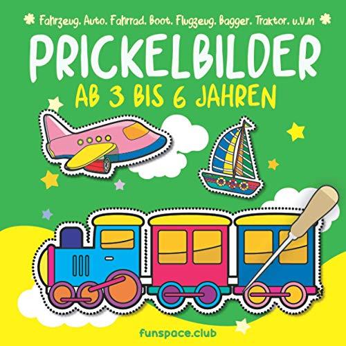 Prickelbilder Ab 3 bis 6 Jahren : Fahrzeug, Auto, Fahrrad, Boot, Flugzeug, Bagger, Traktor, u.v.m: Malen, Prickeln, Ausschneiden und Basteln. ... Prickelbuch für Jungen und Mädchen.)