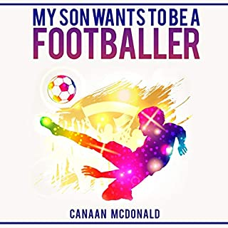 My Son Wants to Be a Footballer                   By:                                                                                                                                 Canaan McDonald                               Narrated by:                                                                                                                                 Michael Fox                      Length: 3 hrs and 29 mins     Not rated yet     Overall 0.0