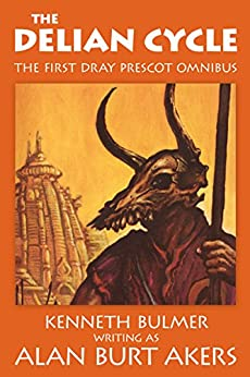 The Delian Cycle: The first Dray Prescot omnibus (The Saga of Dray Prescot omnibus Book 1) by [Alan Burt Akers]
