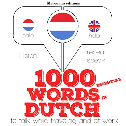 1000 essential words in Dutch     I Listen. I Repeat. I Speak.              By:                                                                                                                                 J. M. Gardner                               Narrated by:                                                                                                                                 Katie H.,                                                                                        Emma                      Length: 2 hrs and 17 mins     Not rated yet     Overall 0.0