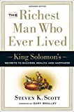 [The Richest Man Who Ever Lived: King Solomon's Secrets to Success, Wealth, and Happiness] [By: Scott, Steven K.] [February, 2006]