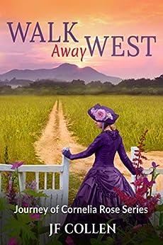 Walk Away West (Journey of Cornelia Rose Book 2) by [J.F. Collen, Kimberly Goebel]
