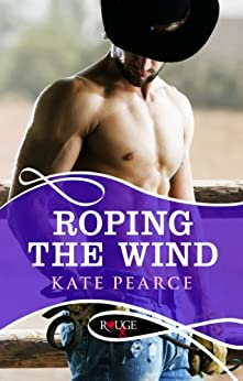 Roping the Wind: A Rouge Erotic Romance by [Kate Pearce]