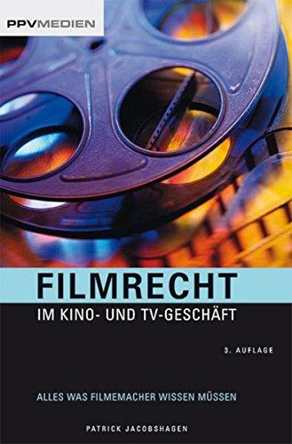 Filmrecht im Kino- und TV-Geschäft. Alles was Filmemacher wissen müssen
