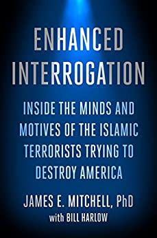 Enhanced Interrogation: Inside the Minds and Motives of the Islamic Terrorists Trying To Destroy America by [James E. Mitchell, Bill Harlow]