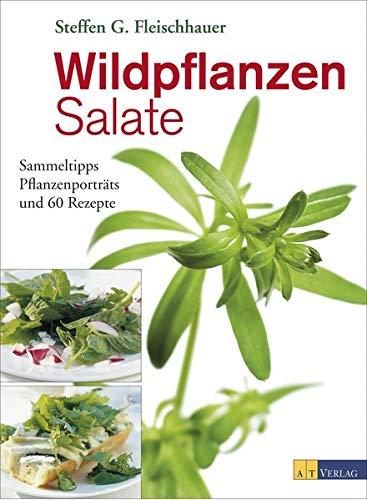 Fleischhauer, Steffen Guido<br />Wildpflanzen-Salate: Sammeltipps, Pflanzenporträts und 60 Rezepte