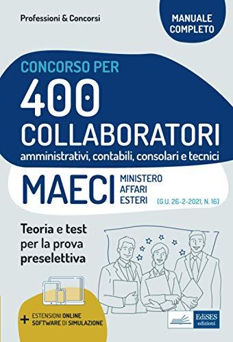 Concorso 400 Collaboratori amministrativi, contabili, consolari e tecnici Ministero Affari Esteri (MAECI): Teoria e test per la prova preselettiva