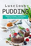 Luscious Pudding: Traditional Pudding Recipes for Pudding Fans (English Edition)