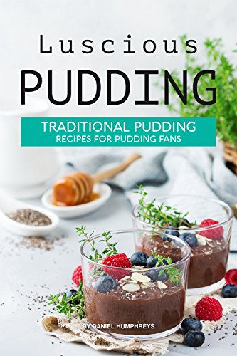 Luscious Pudding: Traditional Pudding Recipes for