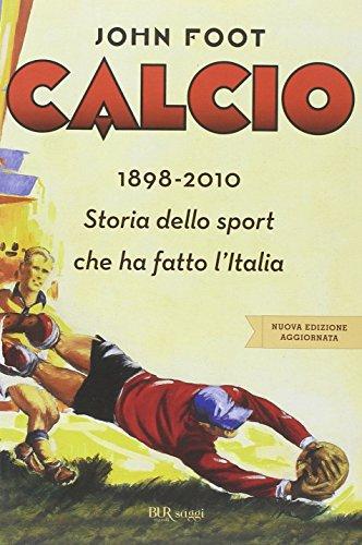 Calcio. 1898-2010. Storia dello sport che ha fatto l'Italia