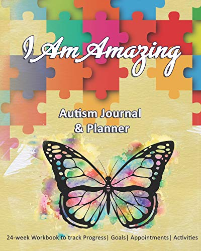 I Am Amazing: Autism Journal & Planner: 24-week Workbook to track Progress| Goals| Appointments| Act