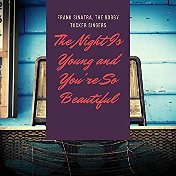 The Night Is Young and You're So Beautiful