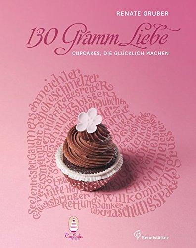 130 Gramm Liebe - Cupcakes, die glücklich machen