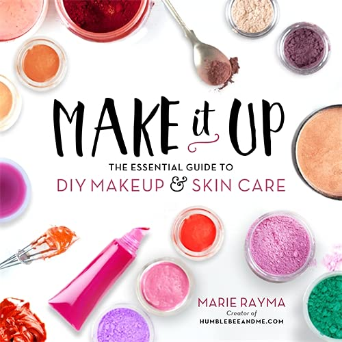 Make It Up: The Essential Guide to DIY Makeup and Skin Care