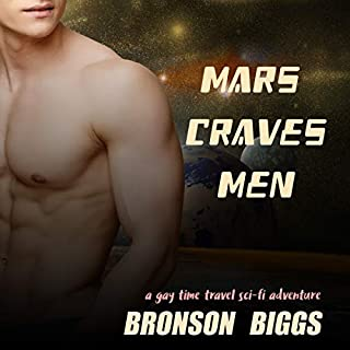 Mars Craves Men: A Gay Time Travel Sci-Fi Adventure                   By:                                                                                                                                 Bronson Biggs                               Narrated by:                                                                                                                                 Ken Solin                      Length: 3 hrs and 22 mins     8 ratings     Overall 3.6
