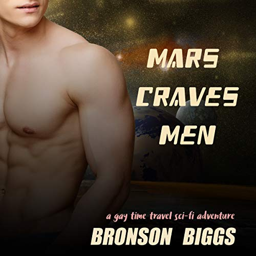 Mars Craves Men: A Gay Time Travel Sci-Fi Adventure audiobook cover art