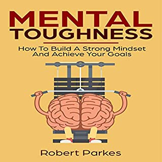 Mental Toughness: How to Build a Strong Mindset and Achieve Your Goals audiobook cover art